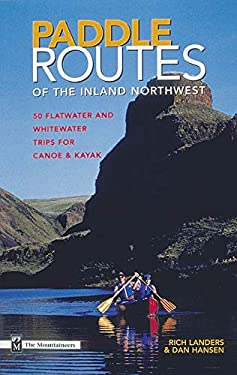 Paddle Routes of the Inland Northwest: 50 Flatwater and Waterwater Trips for Canoe & Kayak 9780898865561