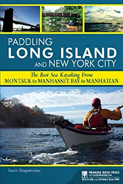 Paddling Long Island and New York City: The Best Sea Kayaking from Montauk to Manhasset Bay to Manhattan 9780897325295