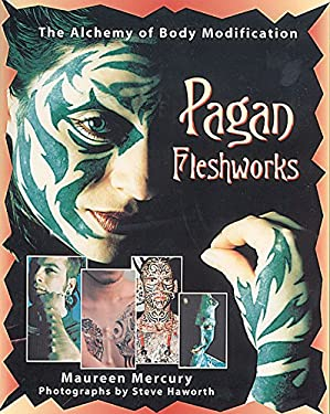 Pagan Fleshworks: The Alchemy of Body Modification 9780892818099