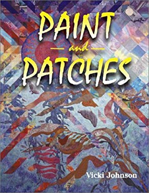 Paint and Patches: Painting on Fabric with Pigments 9780891458562