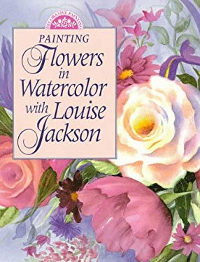 Painting Flowers in Watercolor with Louise Jackson 9780891347644
