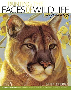 Painting the Faces of Wildlife Step by Step 9780891349624