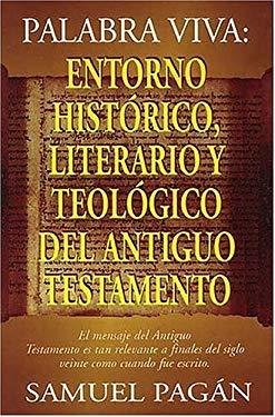 Palabra Viva: Entorno Historico, Literario y Teologico del Antiguo Testamento 9780899225685