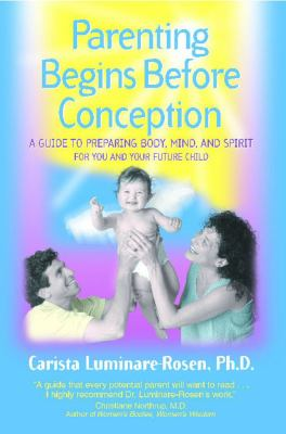 Parenting Begins Before Conception: A Guide to Preparing Body, Mind, and Spirit for You and Your Future Child 9780892818273