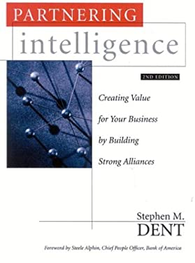 Partnering Intelligence: Creating Value for Your Business by Building Strong Alliances 9780891061816