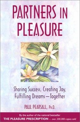 Partners in Pleasure: Sharing Success, Creating Joy, Fulfilling Dreams-Together 9780897933247