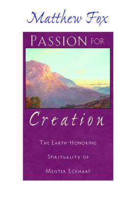 Passion for Creation: The Earth-Honoring Spirituality of Meister Eckhart 9780892818013