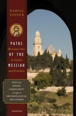 Paths of the Messiah and Sites of the Early Church from Galilee to Jerusalem: Jesus and Jewish Christianity in Light of Archaeological Discoveries 9780898708653
