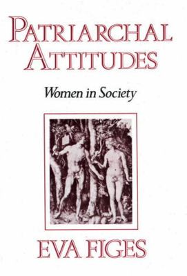 Patriarchal Attitudes: Women in Society 9780892551224