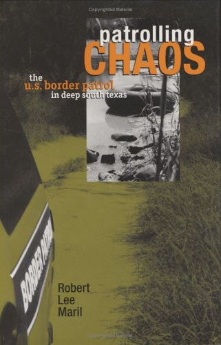 Patrolling Chaos: The U.S. Border Patrol in Deep South Texas 9780896725379