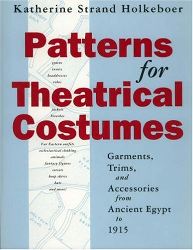 Patterns for Theatrical Costumes: Garments, Trims, and Accessories from Ancient Egypt to 1915 9780896761254