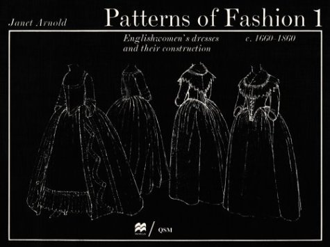 Patterns of Fashion 1: Englishwomen's Dresses & Their Construction C. 1660-1860 9780896760264