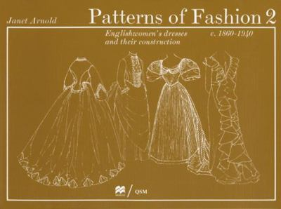 Patterns of Fashion 2: Englishwomen's Dresses & Their Construction C. 1860-1940 9780896760271