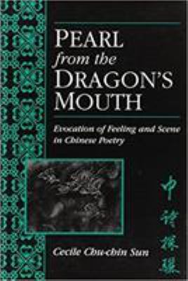 Pearl from the Dragon's Mouth: Evocation of Feeling and Scene in Chinese Poetry 9780892641109