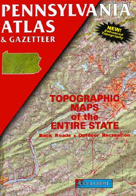Pennsylvania Atlas & Gazetteer: Topographic Maps of the Entire State, Back Roads, Outdoor Recreation 9780899332697