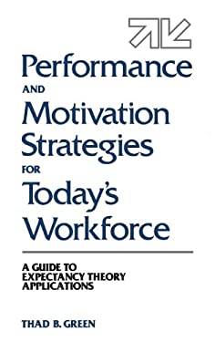 Performance and Motivation Strategies for Today's Workforce: A Guide to Expectancy Theory Applications 9780899306780