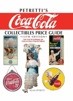 Petretti's Coca-Cola Collectibles Price Guide: The Encyclopedia of Coca-Cola Collectibles 9780896896918