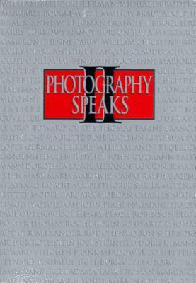 Photography Speaks II: Seventy-Six Photographers on Their Art