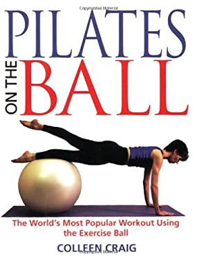 Pilates on the Ball: The World's Most Popular Workout Using the Exercise Ball 9780892819812