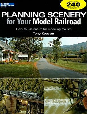 Planning Scenery for Your Model Railroad: How to Use Nature for Modeling Realism 9780890246573