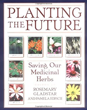 Planting the Future: Saving Our Medicinal Herbs 9780892818945