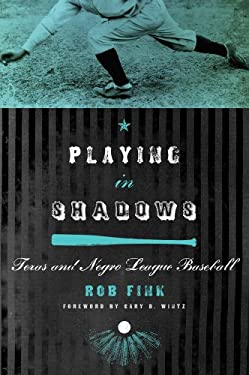 Playing in Shadows: Texas and Negro League Baseball 9780896727014