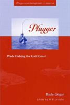 Plugger: Wade Fishing the Gulf Coast 9780896725102