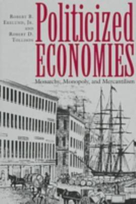 Politicized Economics: Monarchy, Monopoly, and Mercantilism 9780890967454