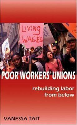 Poor Workers' Unions: Rebuilding Labor from Below 9780896087156