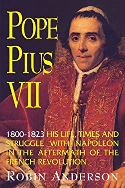 Pope Pius VII (1800-1823): His Life, Times, and Struggle with Napoleon in the Aftermath of the French Revolution 9780895556783