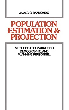 Population Estimation and Projection: Methods for Marketing, Demographic, and Planning Professionals 9780899306636