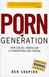Porn Generation: How Social Liberalism Is Corrupting Our Future 4040204