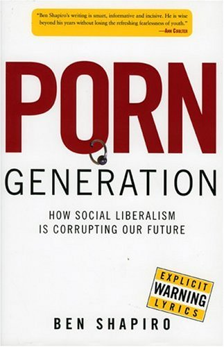 Porn Generation: How Social Liberalism Is Corrupting Our Future 9780895260161