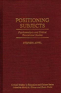 Positioning Subjects: Psychoanalysis and Critical Educational Studies 9780897894425