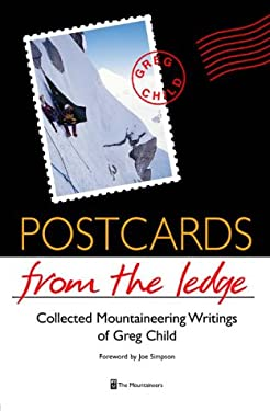 Postcards from the Ledge: Collected Mountaineering Writings of Greg Child 9780898865844