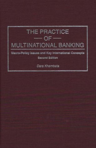 Practice of Multinational Banking: Macro-Policy Issues and Key International Concepts, Second Edition - 2nd Edition