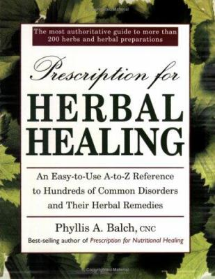Prescription for Herbal Healing: An Easy-To-Use A-Z Reference to Hundreds of Common Disorders Andtheir Herbal Remedies 9780895298690