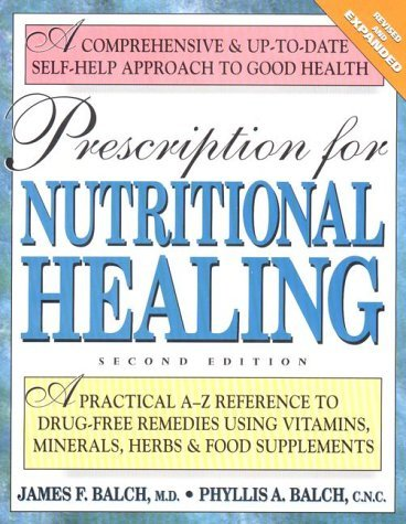 Prescription for Nutritional Healing: A Practical A-Z Reference to Drug-Free Remedies Using Vitamins, Minerals, Herbs & Food Supplements 9780895297273