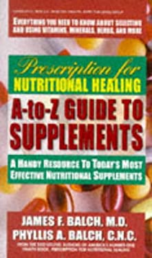Prescription for Nutritional Healing A-Z Guide to Supplements 9780895298164