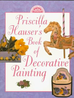 Priscilla Hauseras Book of Decorative Painting 9780891347224