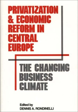 Privatization and Economic Reform in Central Europe: The Changing Business Climate 9780899308517