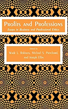 Profits and Professions: Essays in Business and Professional Ethics 9780896030398