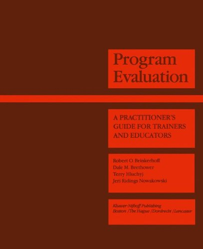 Program Evaluation: A Practitioner's Guide for Trainers and Educators: A Design Manual 9780898381221