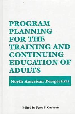 Program Planning for the Training and Continuing Education of Adults: North American Perspectives 9780894647673