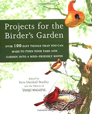 Projects for the Birder's Garden: Over 100 Easy Things That You Can Make to Turn Your Yard and Garden Into a Bird-Friendly Haven 9780899093932