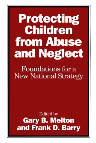 Protecting Children from Abuse and Neglect: Foundations for a New National Strategy 9780898622652
