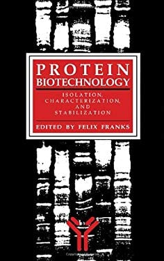 Protein Biotechnology: Isolation, Characterization, and Stabilization 9780896032309