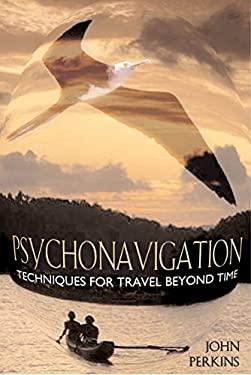 Psychonavigation: Techniques for Travel Beyond Time 9780892818006