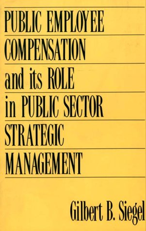Public Employee Compensation and Its Role in Public Sector Strategic Management 9780899305929