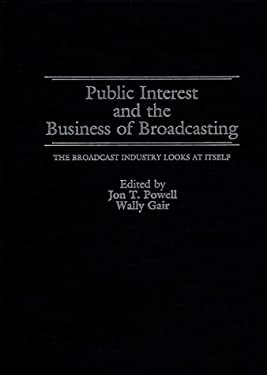 Public Interest and the Business of Broadcasting: The Broadcast Industry Looks at Itself 9780899301983